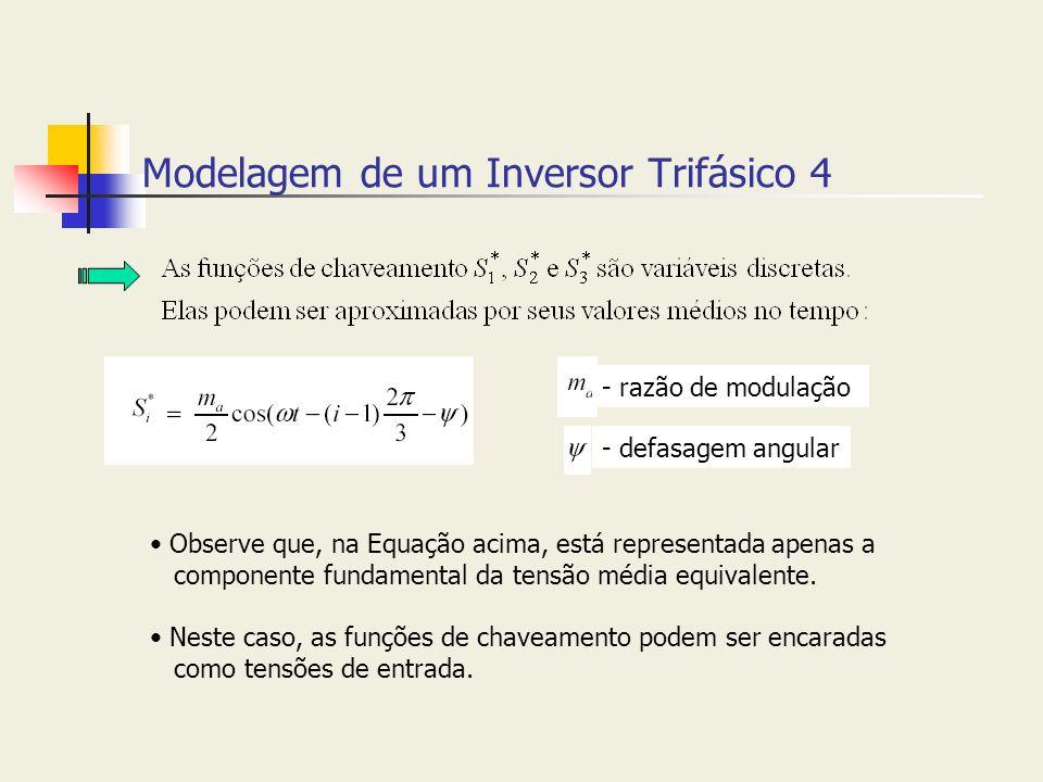 Modelagem de um Inversor Trifásico 4 Observe que, na Equação acima, está representada apenas a componente fundamental da tensão média equivalente. Nes