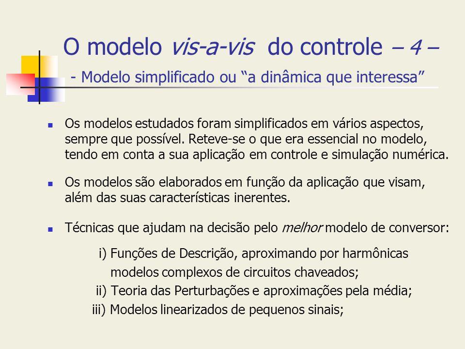 O modelo vis-a-vis do controle – 4 – - Modelo simplificado ou a dinâmica que interessa Os modelos estudados foram simplificados em vários aspectos, se