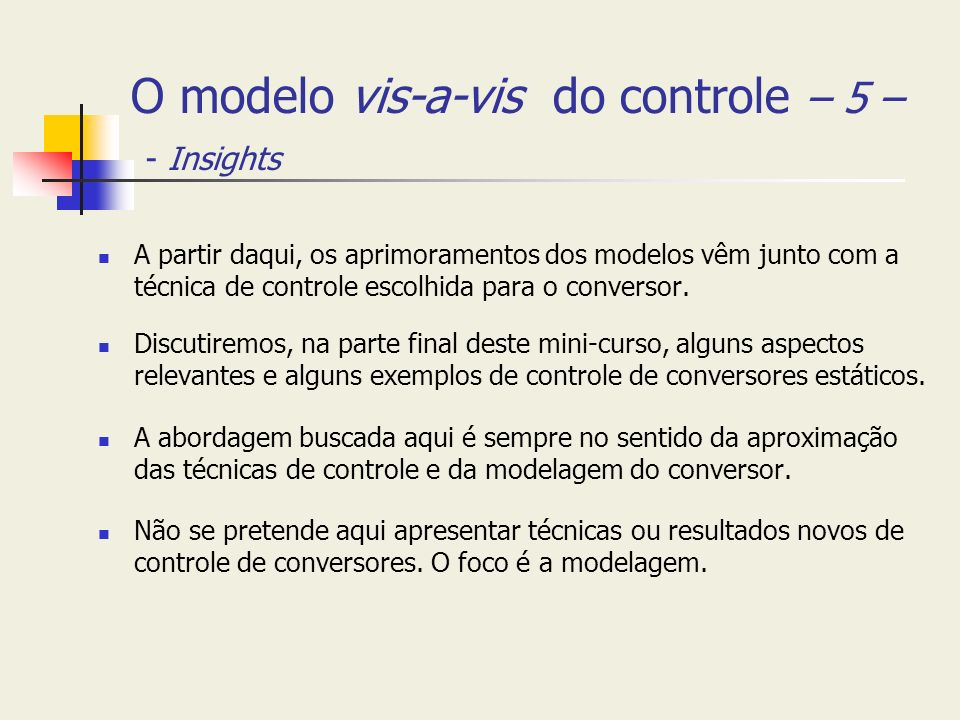 O modelo vis-a-vis do controle – 5 – - Insights A partir daqui, os aprimoramentos dos modelos vêm junto com a técnica de controle escolhida para o con