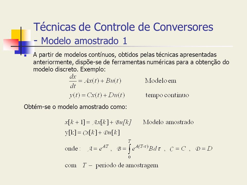 Técnicas de Controle de Conversores - Modelo amostrado 1 A partir de modelos contínuos, obtidos pelas técnicas apresentadas anteriormente, dispõe-se d