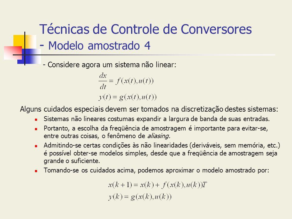 Técnicas de Controle de Conversores - Modelo amostrado 4 - Considere agora um sistema não linear: Alguns cuidados especiais devem ser tomados na discr