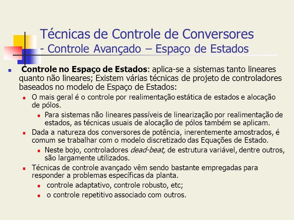 Técnicas de Controle de Conversores - Controle Avançado – Espaço de Estados Controle no Espaço de Estados: aplica-se a sistemas tanto lineares quanto