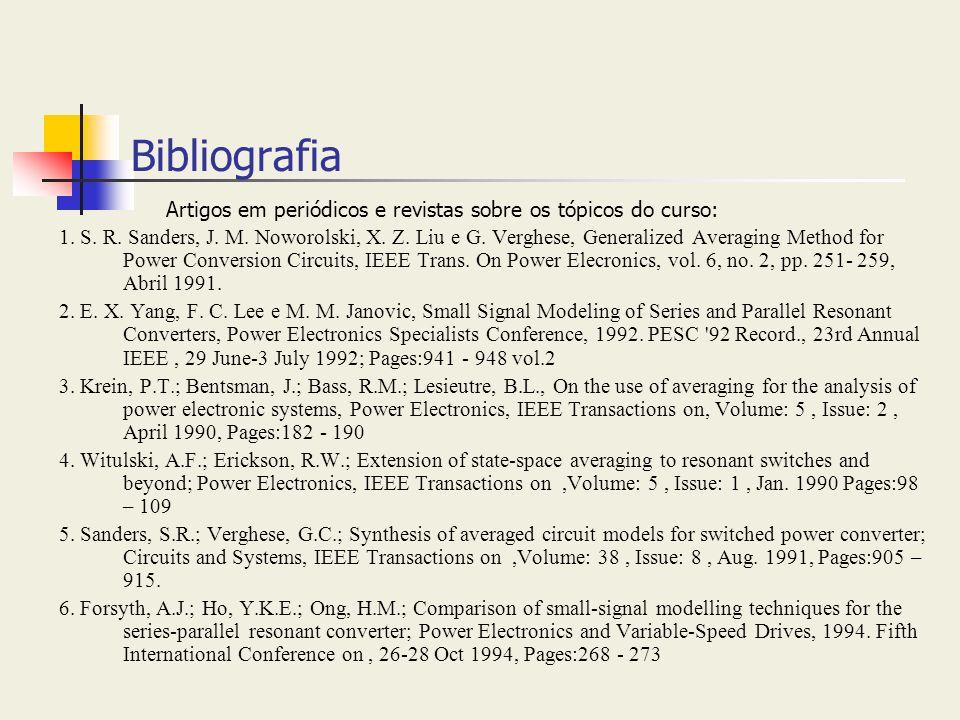 Bibliografia Artigos em periódicos e revistas sobre os tópicos do curso: 1. S. R. Sanders, J. M. Noworolski, X. Z. Liu e G. Verghese, Generalized Aver