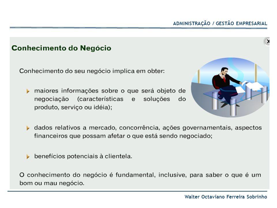 ADMINISTRAÇÃO / GESTÃO EMPRESARIAL Walter Octaviano Ferreira Sobrinho