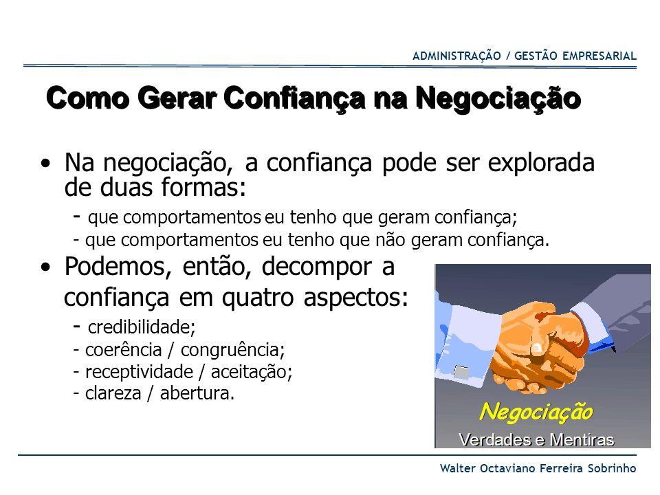 ADMINISTRAÇÃO / GESTÃO EMPRESARIAL Walter Octaviano Ferreira Sobrinho Como Gerar Confiança na Negociação Na negociação, a confiança pode ser explorada