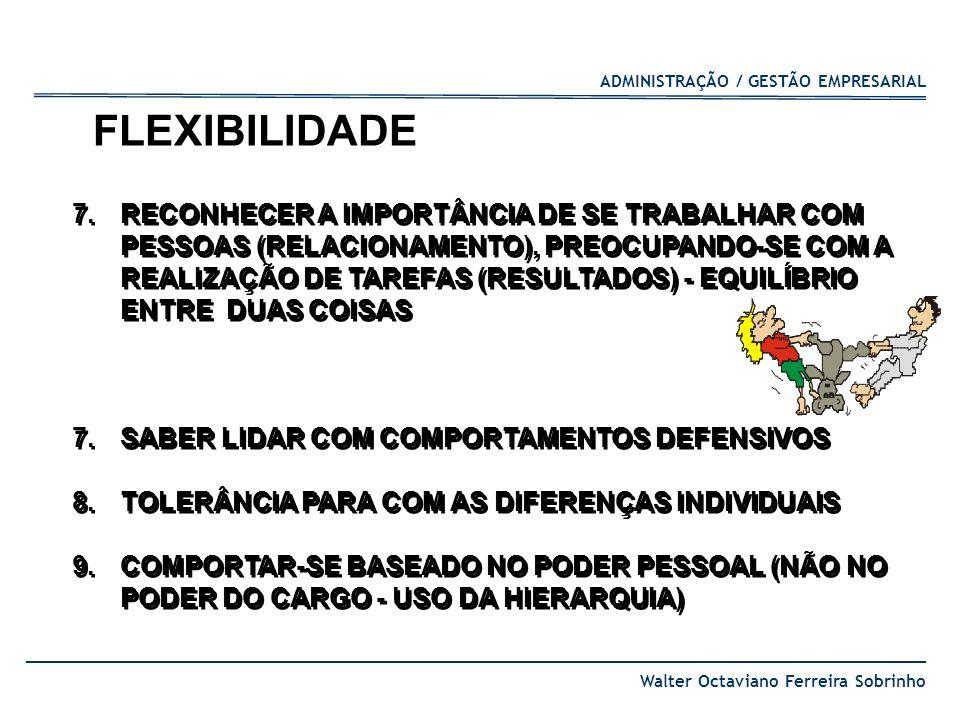 ADMINISTRAÇÃO / GESTÃO EMPRESARIAL Walter Octaviano Ferreira Sobrinho FLEXIBILIDADE 7.RECONHECER A IMPORTÂNCIA DE SE TRABALHAR COM PESSOAS (RELACIONAM