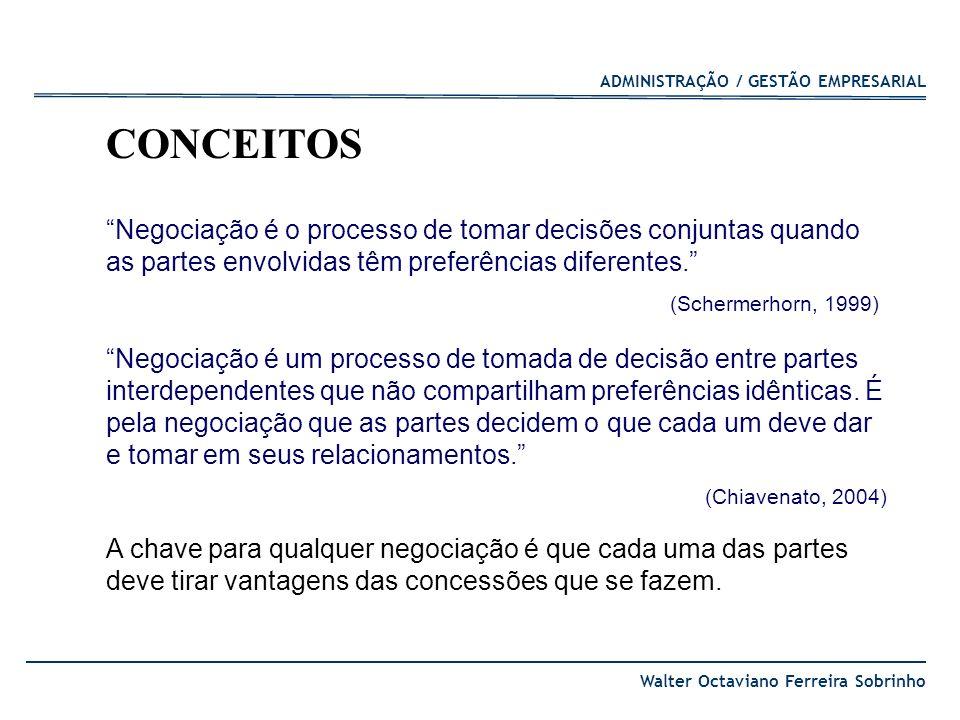 ADMINISTRAÇÃO / GESTÃO EMPRESARIAL Walter Octaviano Ferreira Sobrinho Negociação é o processo de tomar decisões conjuntas quando as partes envolvidas