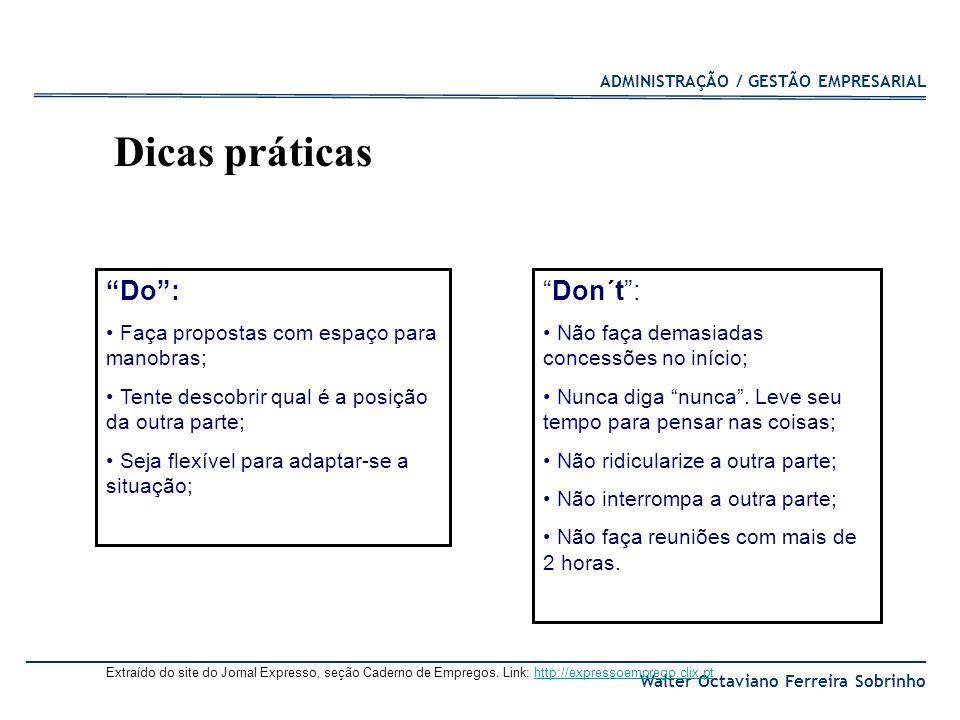 ADMINISTRAÇÃO / GESTÃO EMPRESARIAL Walter Octaviano Ferreira Sobrinho Do: Faça propostas com espaço para manobras; Tente descobrir qual é a posição da