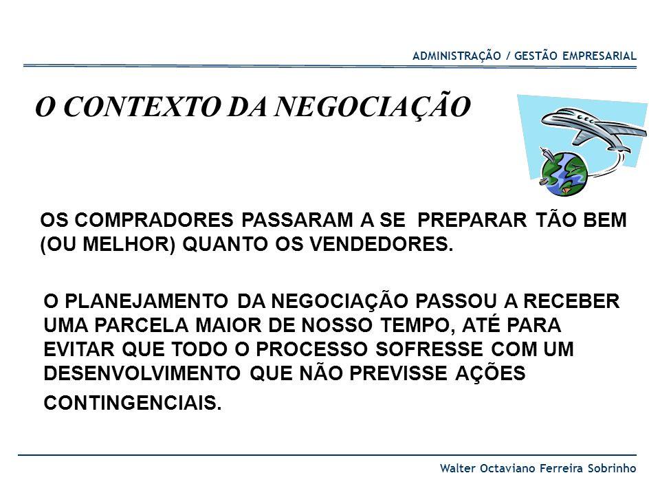 ADMINISTRAÇÃO / GESTÃO EMPRESARIAL Walter Octaviano Ferreira Sobrinho O CONTEXTO DA NEGOCIAÇÃO OS COMPRADORES PASSARAM A SE PREPARAR TÃO BEM (OU MELHO