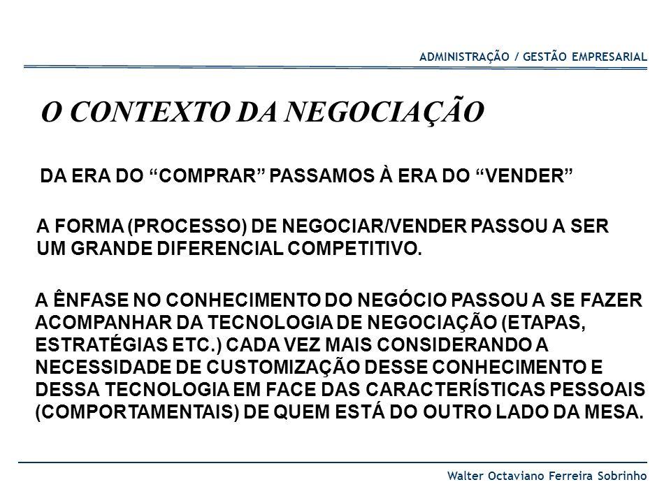 ADMINISTRAÇÃO / GESTÃO EMPRESARIAL Walter Octaviano Ferreira Sobrinho A DIFERENÇA ENTRE NEGÓCIO E NEGOCIAÇÃO Negócio é o ato Negociação é quando surge uma divergência Nem sempre há negociação