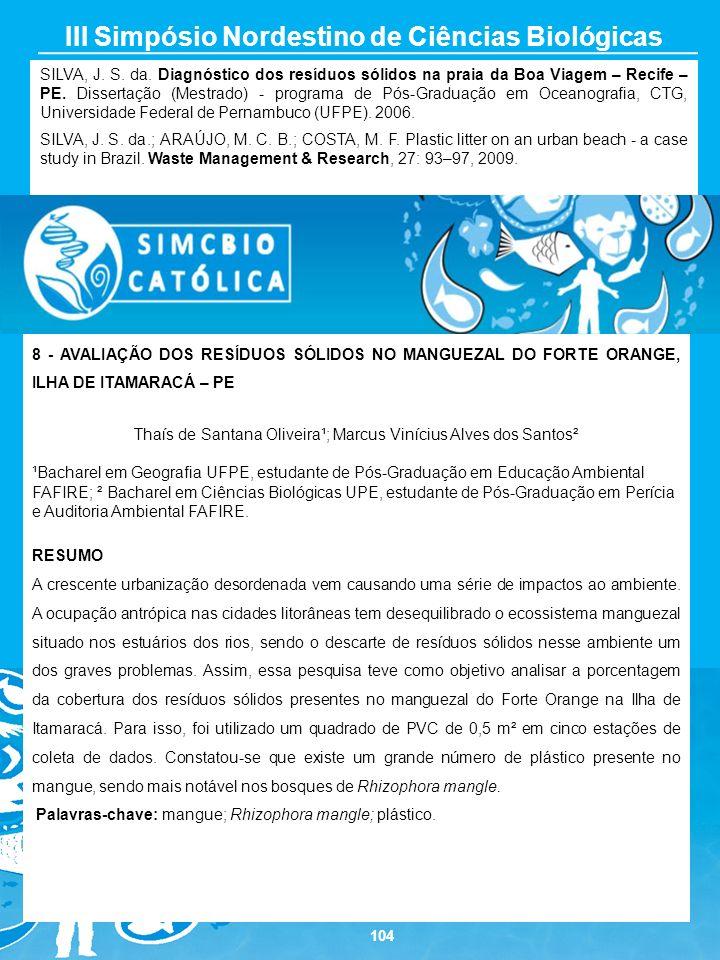104 III Simpósio Nordestino de Ciências Biológicas SILVA, J. S. da. Diagnóstico dos resíduos sólidos na praia da Boa Viagem – Recife – PE. Dissertação