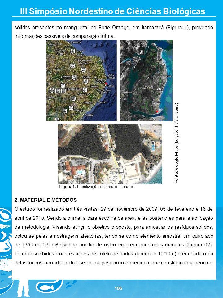 106 III Simpósio Nordestino de Ciências Biológicas sólidos presentes no manguezal do Forte Orange, em Itamaracá (Figura 1), provendo informações passí