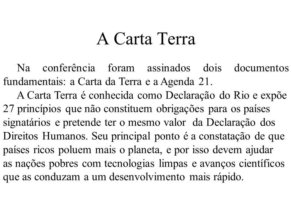 A Carta Terra Na conferência foram assinados dois documentos fundamentais: a Carta da Terra e a Agenda 21. A Carta Terra é conhecida como Declaração d