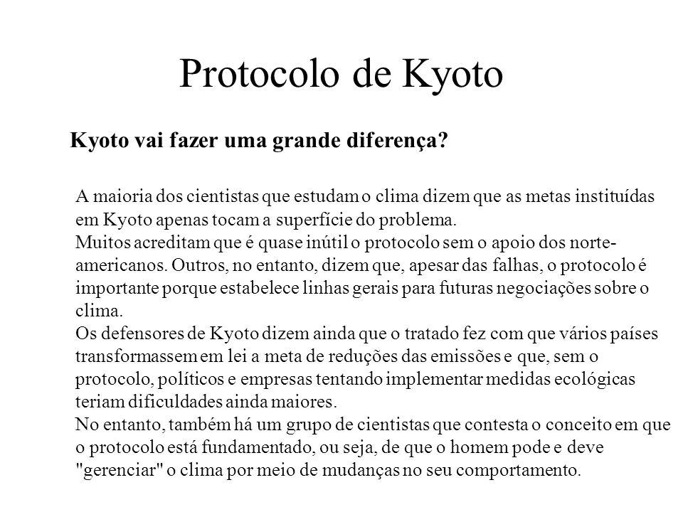 Protocolo de Kyoto Kyoto vai fazer uma grande diferença? A maioria dos cientistas que estudam o clima dizem que as metas instituídas em Kyoto apenas t