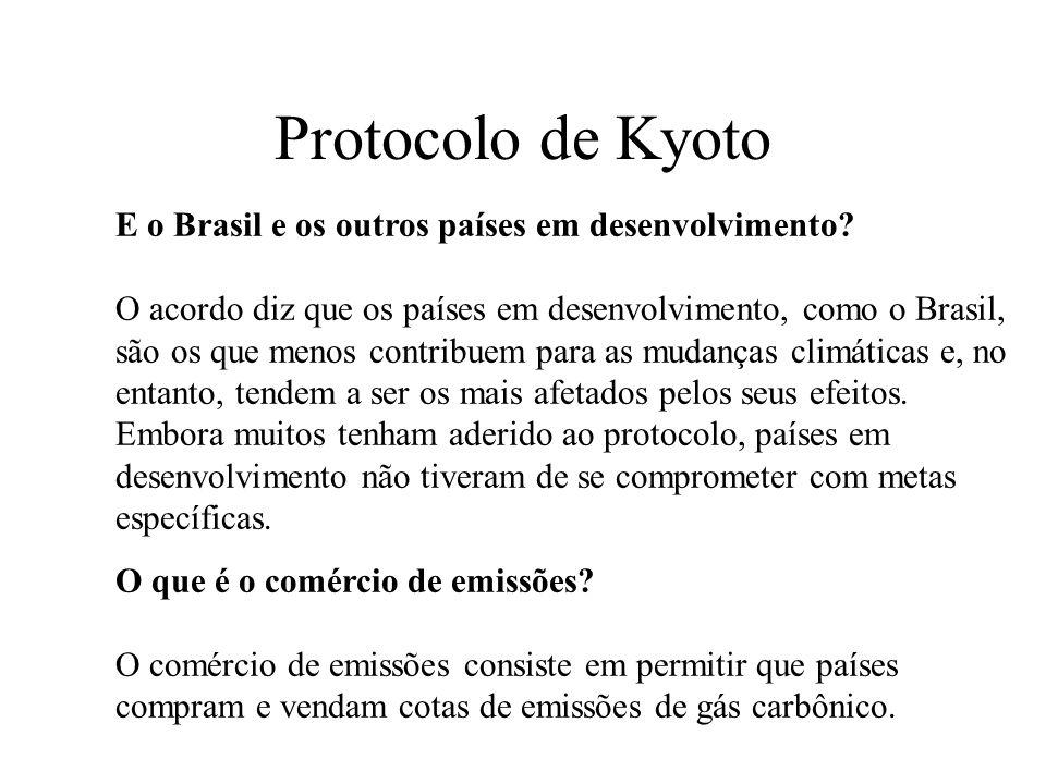 Protocolo de Kyoto E o Brasil e os outros países em desenvolvimento? O acordo diz que os países em desenvolvimento, como o Brasil, são os que menos co