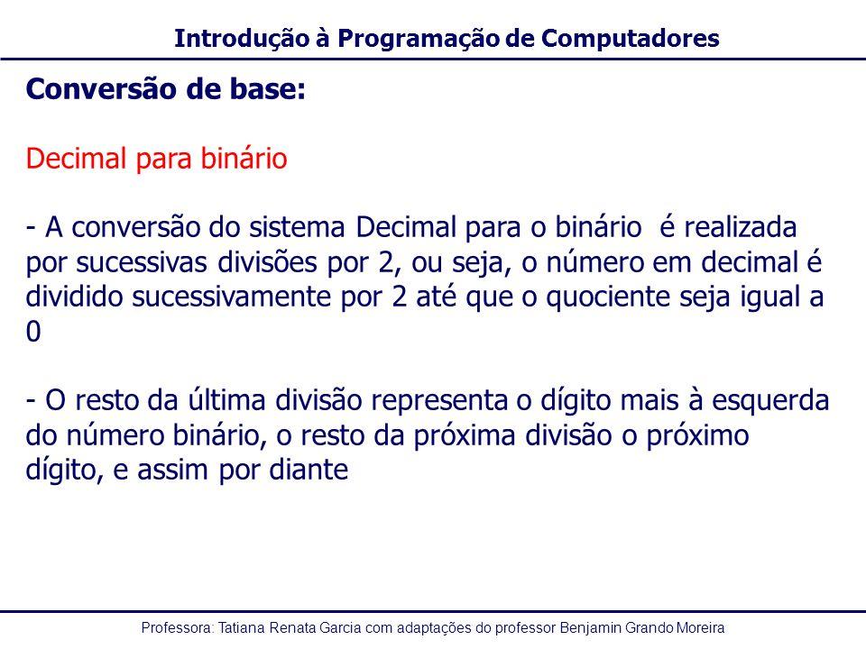 Professora: Tatiana Renata Garcia com adaptações do professor Benjamin Grando Moreira Introdução à Programação de Computadores Conversão de base: Deci