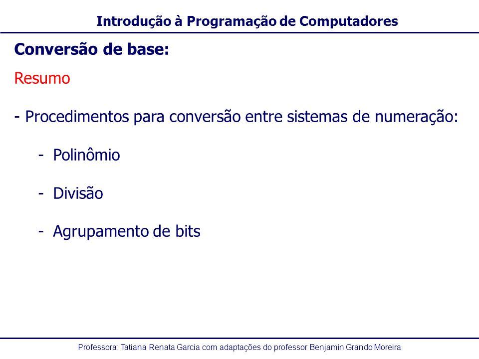 Professora: Tatiana Renata Garcia com adaptações do professor Benjamin Grando Moreira Introdução à Programação de Computadores Conversão de base: Resu