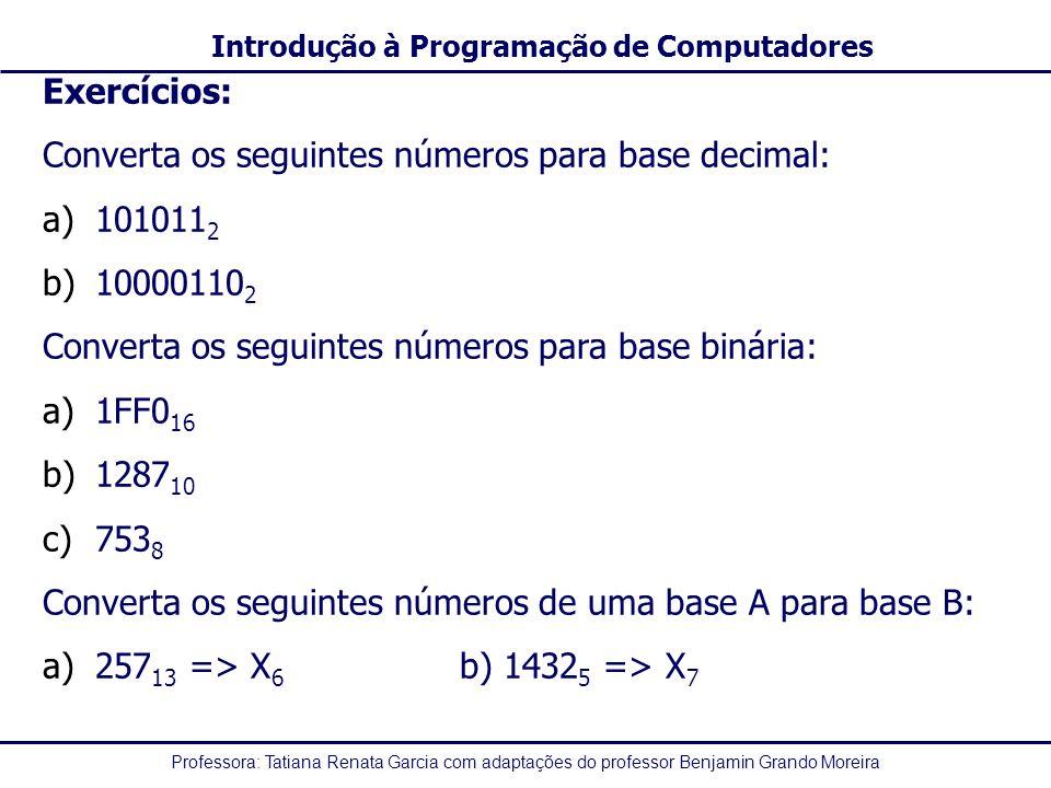Professora: Tatiana Renata Garcia com adaptações do professor Benjamin Grando Moreira Introdução à Programação de Computadores Exercícios: Converta os