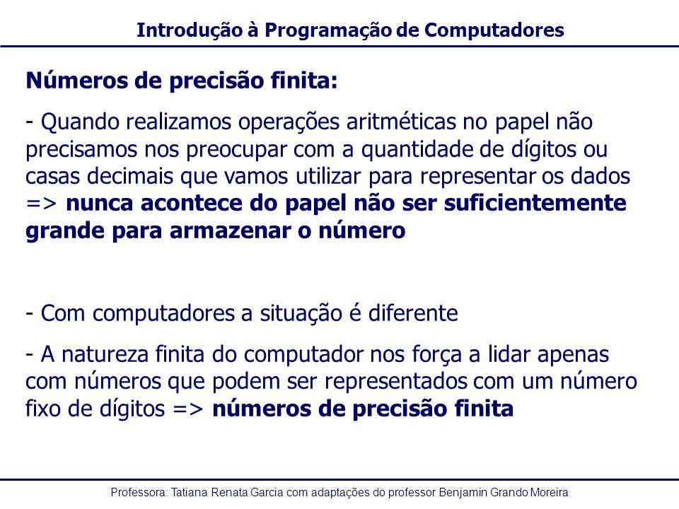 Professora: Tatiana Renata Garcia com adaptações do professor Benjamin Grando Moreira Introdução à Programação de Computadores Números de precisão fin