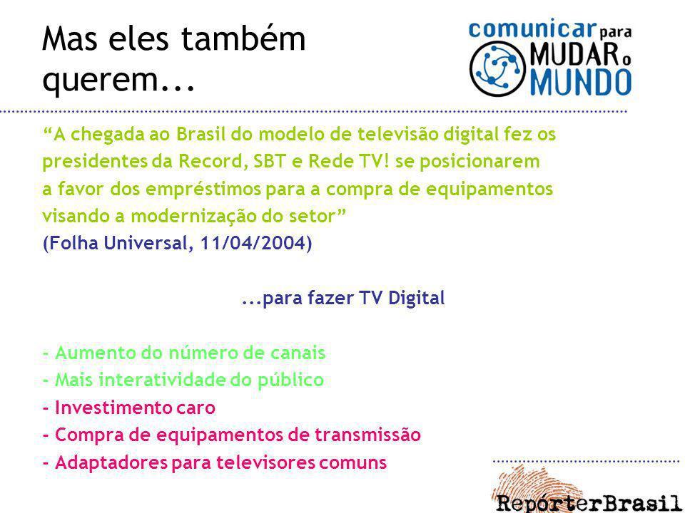 Mas eles também querem... A chegada ao Brasil do modelo de televisão digital fez os presidentes da Record, SBT e Rede TV! se posicionarem a favor dos