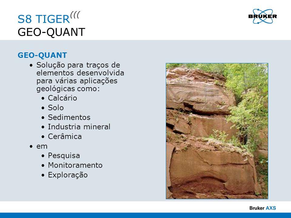 S8 TIGER ((( GEO-QUANT GEO-QUANT Solução para traços de elementos desenvolvida para várias aplicações geológicas como: Calcário Solo Sedimentos Indust