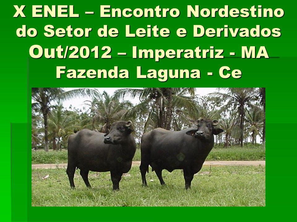 X ENEL – Encontro Nordestino do Setor de Leite e Derivados Out/2012 – Imperatriz - MA Fazenda Laguna - Ce