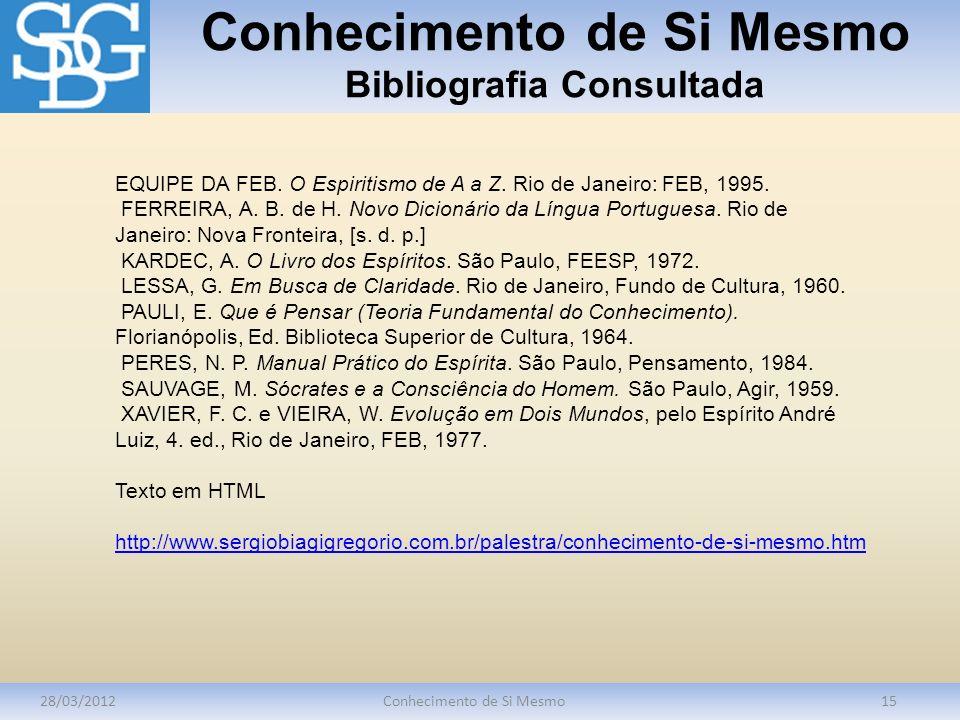 Conhecimento de Si Mesmo Bibliografia Consultada 28/03/2012Conhecimento de Si Mesmo15 EQUIPE DA FEB. O Espiritismo de A a Z. Rio de Janeiro: FEB, 1995