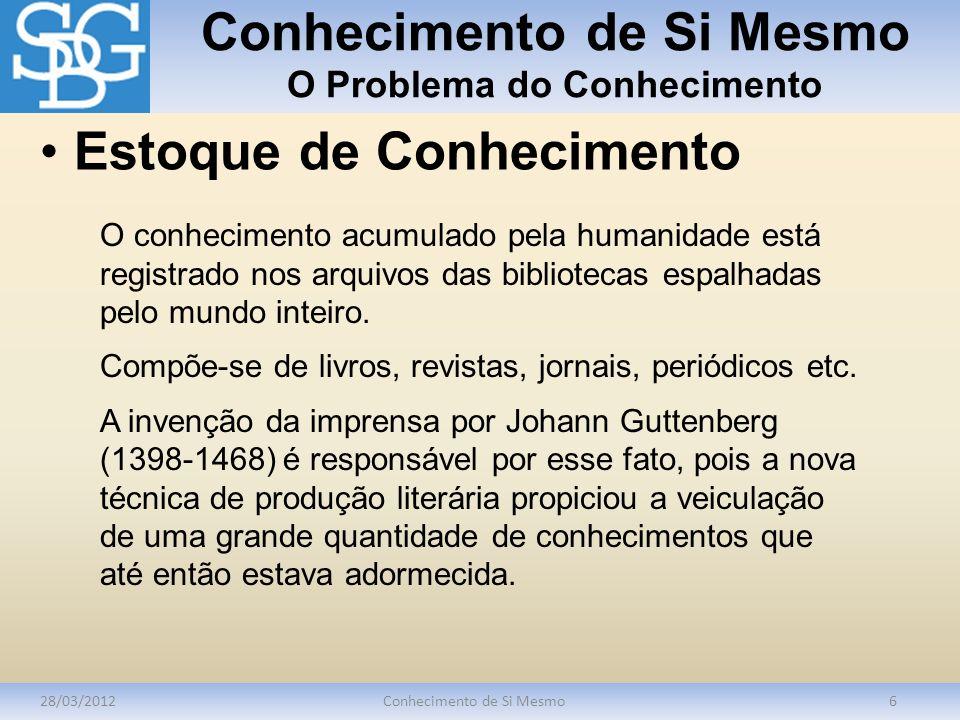 Conhecimento de Si Mesmo O Problema do Conhecimento 28/03/2012Conhecimento de Si Mesmo6 O conhecimento acumulado pela humanidade está registrado nos a