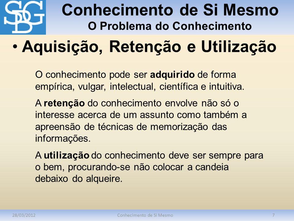 Conhecimento de Si Mesmo O Problema do Conhecimento 28/03/2012Conhecimento de Si Mesmo7 O conhecimento pode ser adquirido de forma empírica, vulgar, i