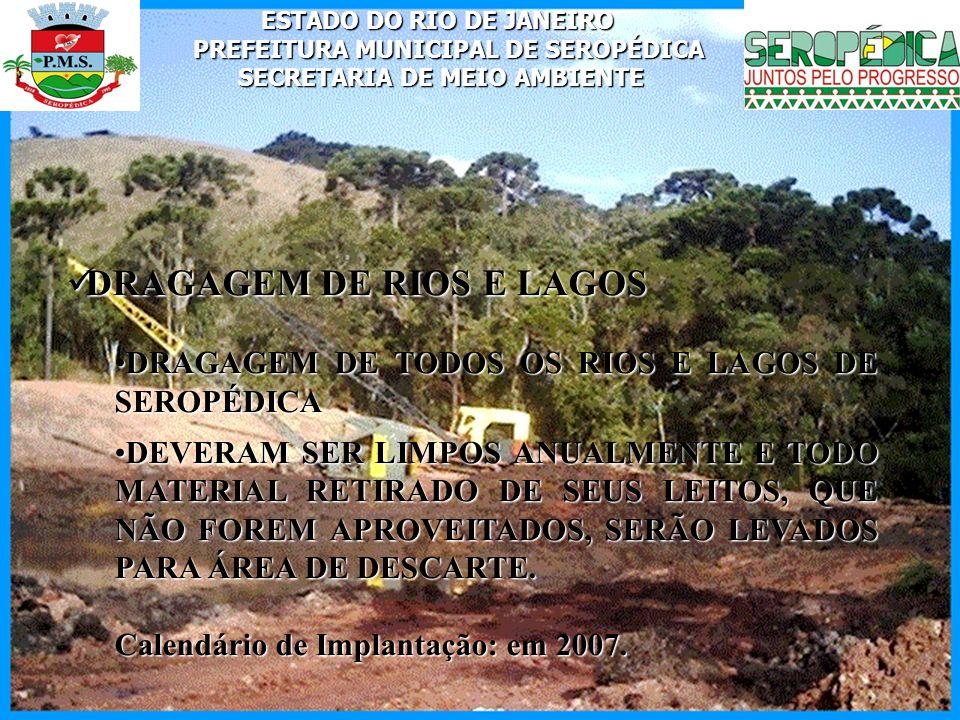 ESTADO DO RIO DE JANEIRO PREFEITURA MUNICIPAL DE SEROPÉDICA SECRETARIA DE MEIO AMBIENTE DRAGAGEM DE RIOS E LAGOS DRAGAGEM DE RIOS E LAGOS DRAGAGEM DE