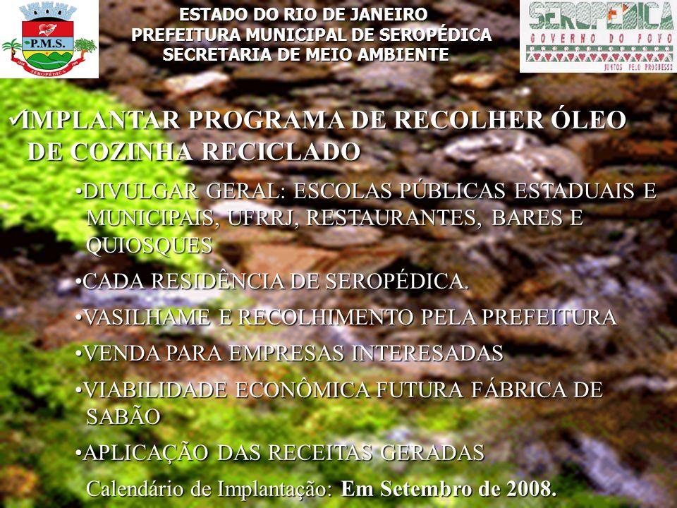 ESTADO DO RIO DE JANEIRO PREFEITURA MUNICIPAL DE SEROPÉDICA SECRETARIA DE MEIO AMBIENTE IMPLANTAR PROGRAMA DE RECOLHER ÓLEO IMPLANTAR PROGRAMA DE RECO