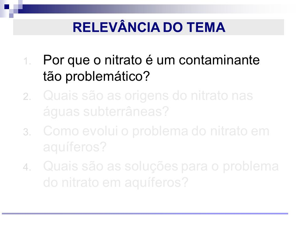 Reunião Conselho Científico de Pesquisa Ambiental Agosto/2009 RELEVÂNCIA DO TEMA 1. Por que o nitrato é um contaminante tão problemático? 2. Quais são