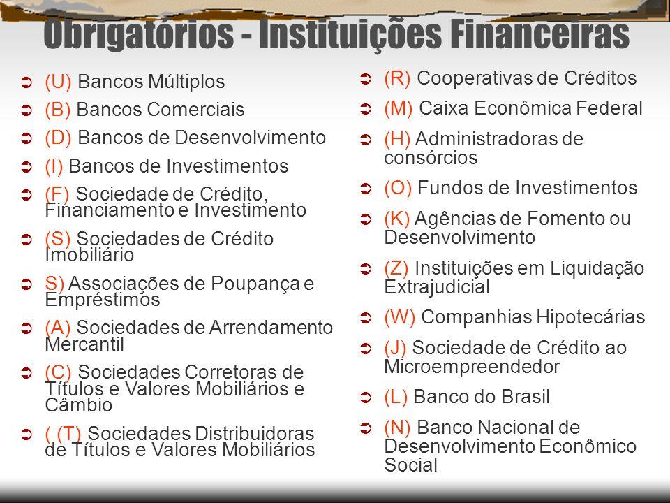 Obrigatórios - Instituições Financeiras (U) Bancos Múltiplos (B) Bancos Comerciais (D) Bancos de Desenvolvimento (I) Bancos de Investimentos (F) Socie