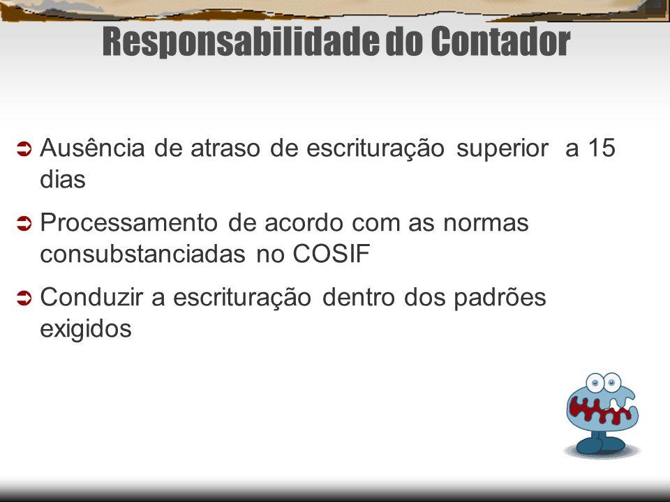 Responsabilidade do Contador Ausência de atraso de escrituração superior a 15 dias Processamento de acordo com as normas consubstanciadas no COSIF Con