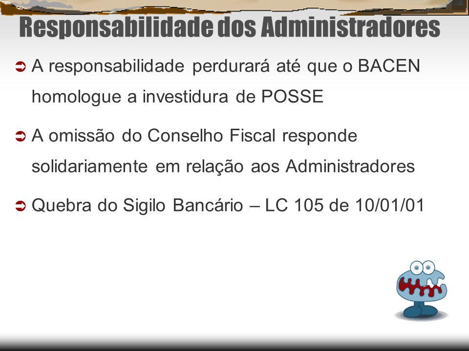 Responsabilidade dos Administradores A responsabilidade perdurará até que o BACEN homologue a investidura de POSSE A omissão do Conselho Fiscal respon