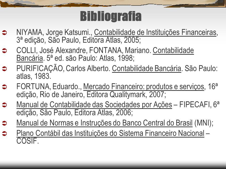 Bibliografia NIYAMA, Jorge Katsumi., Contabilidade de Instituições Financeiras, 3ª edição, São Paulo, Editora Atlas, 2005; COLLI, José Alexandre, FONT
