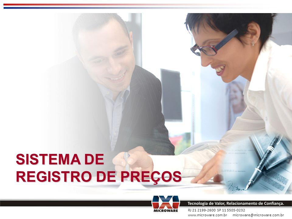 RJ 21 2199-2600 SP 11 5505-0232 www.microware.com.br microware@microware.com.br 1)O que é o Sistema de Registro de Preços.