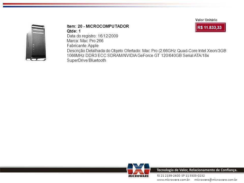 RJ 21 2199-2600 SP 11 5505-0232 www.microware.com.br microware@microware.com.br Item: 20 - MICROCOMPUTADOR Qtde: 1 Data do registro: 16/12/2009 Marca: