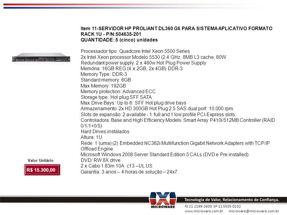 RJ 21 2199-2600 SP 11 5505-0232 www.microware.com.br microware@microware.com.br Item 11-SERVIDOR HP PROLIANT DL360 G6 PARA SISTEMA APLICATIVO FORMATO