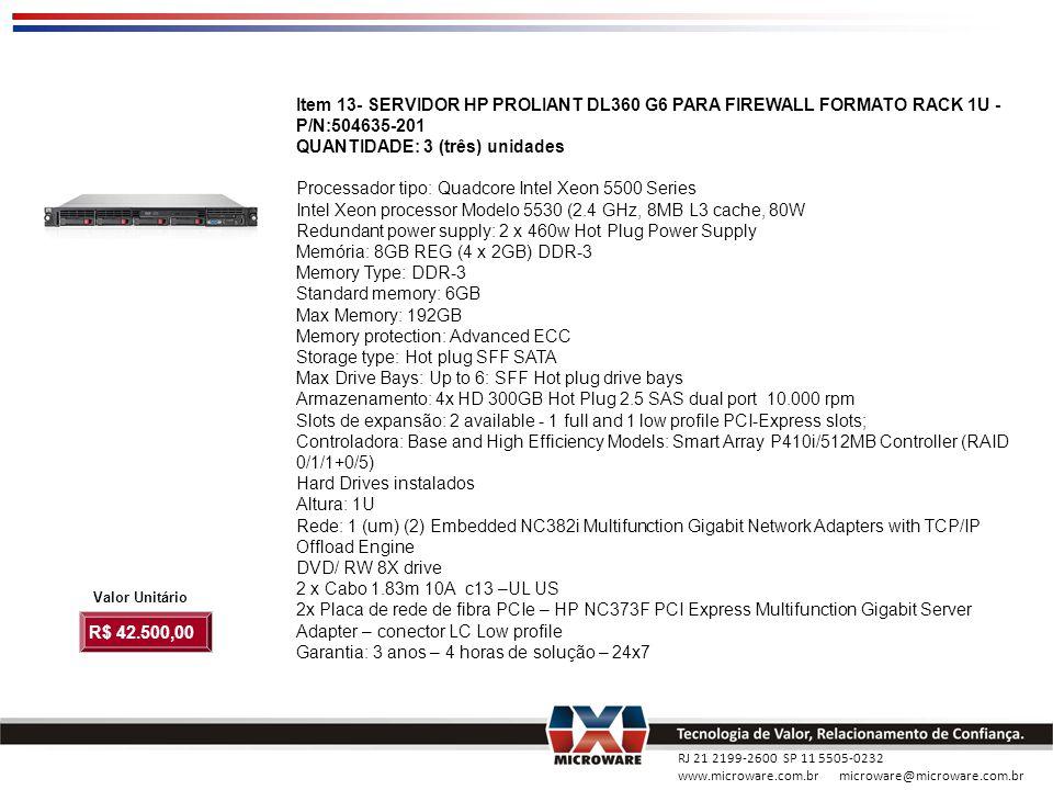 RJ 21 2199-2600 SP 11 5505-0232 www.microware.com.br microware@microware.com.br Item 13- SERVIDOR HP PROLIANT DL360 G6 PARA FIREWALL FORMATO RACK 1U -