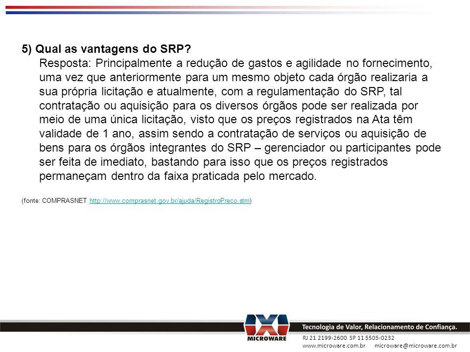 RJ 21 2199-2600 SP 11 5505-0232 www.microware.com.br microware@microware.com.br 5) Qual as vantagens do SRP? Resposta: Principalmente a redução de gas