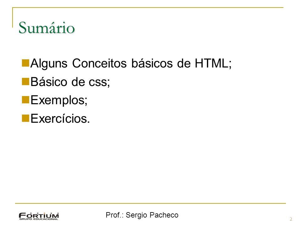 Prof.: Sergio Pacheco 3 Conceitos de HTML Tags importantes que não podemos esquecer: As configurações referentes a estilos são definidas nessa área, na abertura da tag.