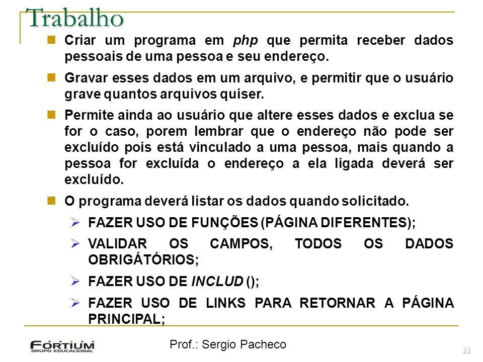 Prof.: Sergio Pacheco 22Trabalho Criar um programa em php que permita receber dados pessoais de uma pessoa e seu endereço. Gravar esses dados em um ar