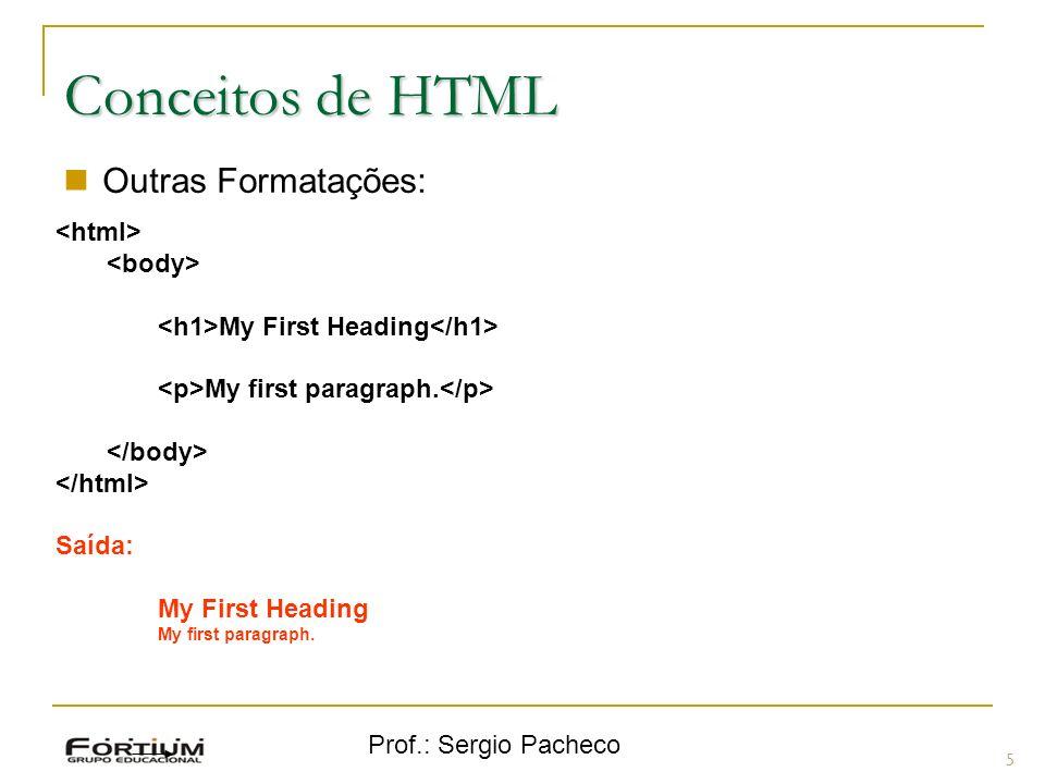 Prof.: Sergio Pacheco 5 Conceitos de HTML Outras Formatações: Linha My First Heading My first paragraph. Saída: My First Heading My first paragraph.