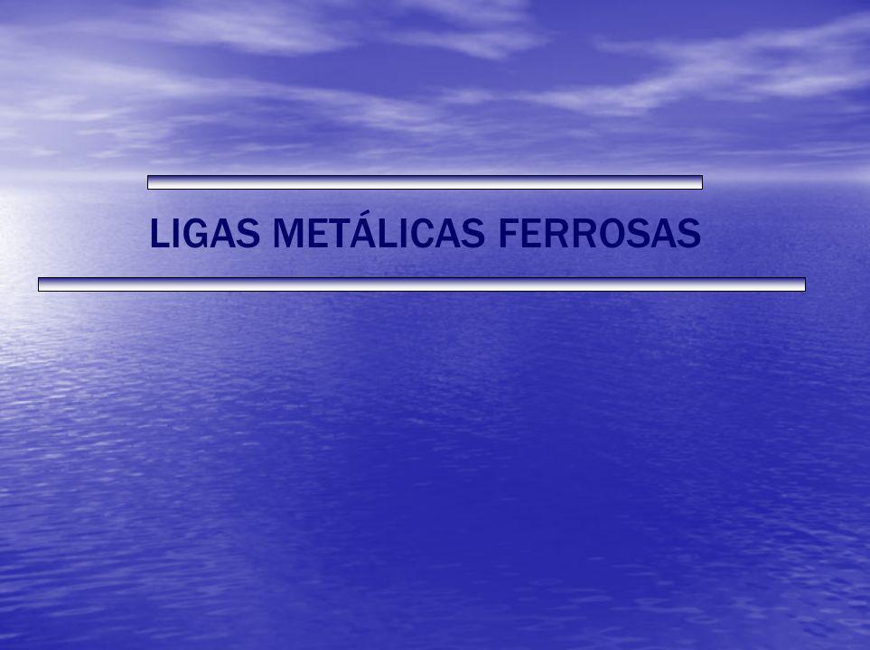 LIGAS METÁLICAS FERROSAS