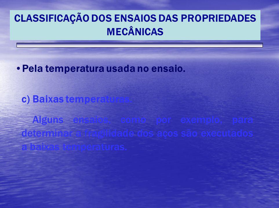 CLASSIFICAÇÃO DOS ENSAIOS DAS PROPRIEDADES MECÂNICAS Pela temperatura usada no ensaio. c) Baixas temperaturas. Alguns ensaios, como por exemplo, para