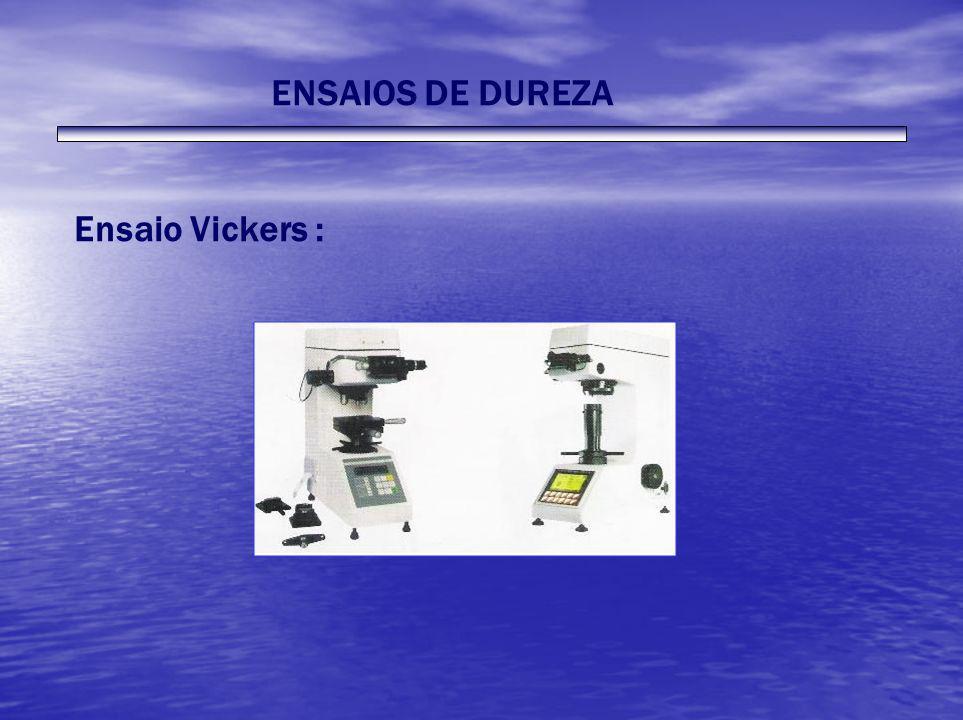 ENSAIOS DE DUREZA Ensaio Vickers :