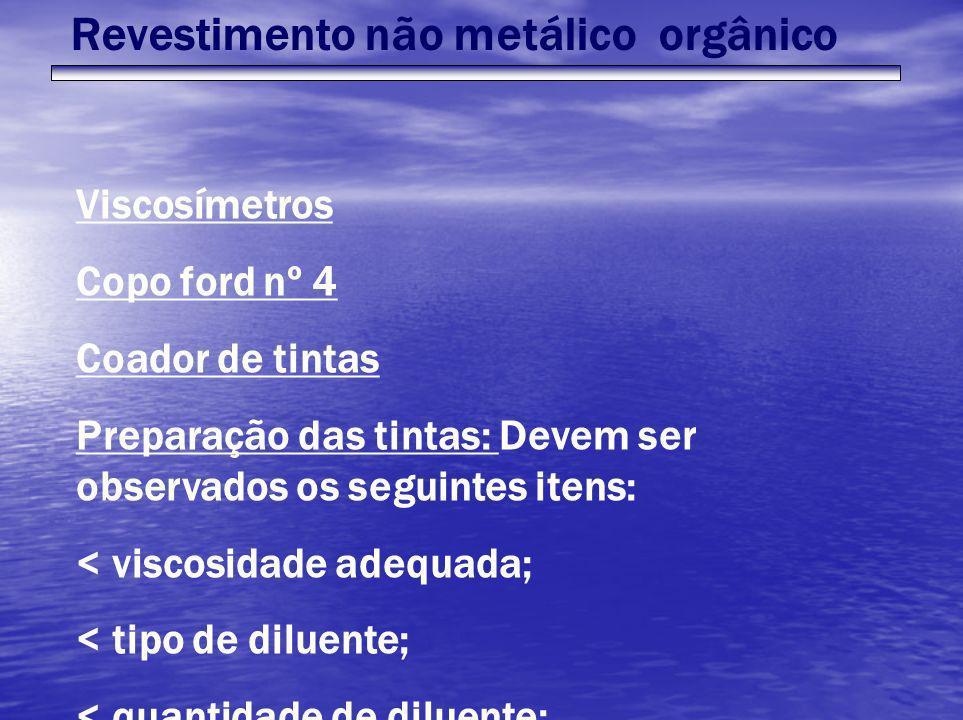 Revestimento não metálico orgânico Viscosímetros Copo ford nº 4 Coador de tintas Preparação das tintas: Devem ser observados os seguintes itens: < vis