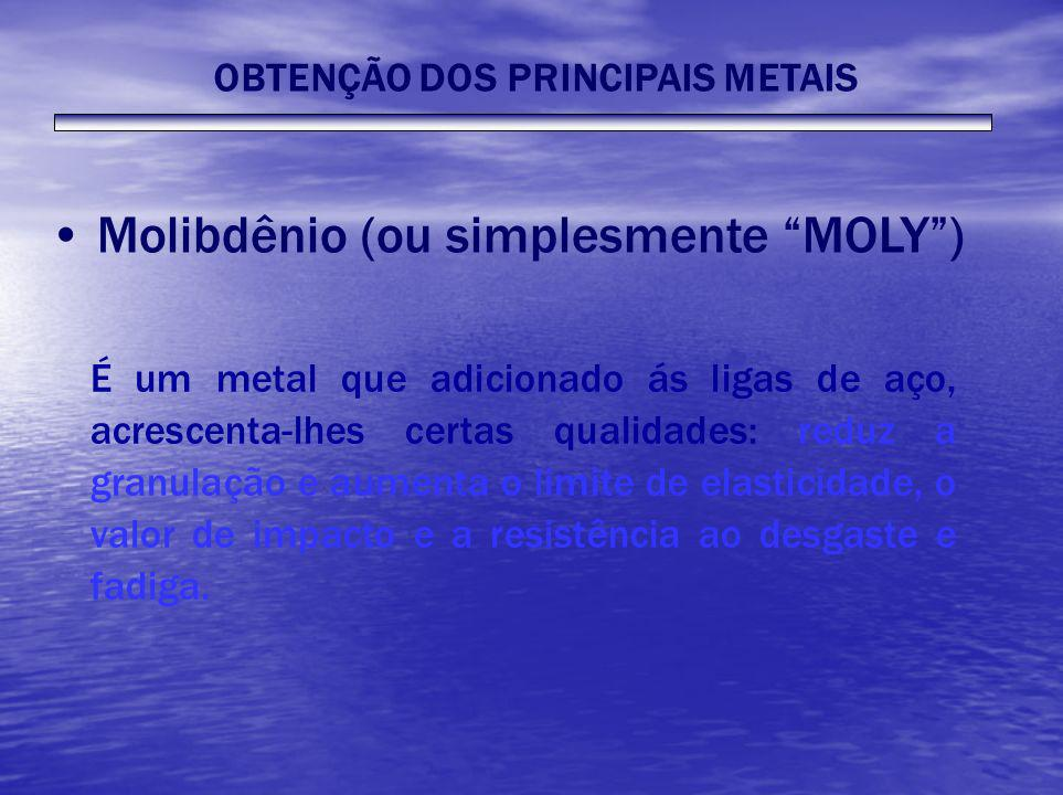 Molibdênio (ou simplesmente MOLY) É um metal que adicionado ás ligas de aço, acrescenta-lhes certas qualidades: reduz a granulação e aumenta o limite