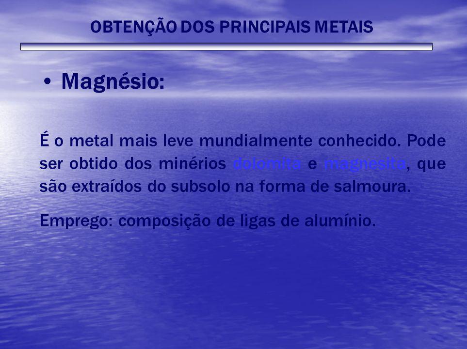 Magnésio: É o metal mais leve mundialmente conhecido. Pode ser obtido dos minérios dolomita e magnesita, que são extraídos do subsolo na forma de salm